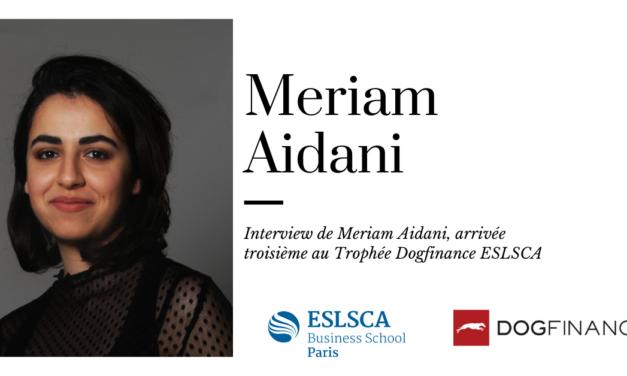 Découvrez l'interview de Meriam Aidani, arrivée troisième au Trophée Dogfinance ESLSCA